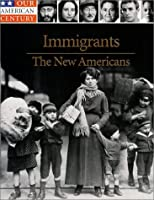 Immigrants: The New Americans (Our American Century)