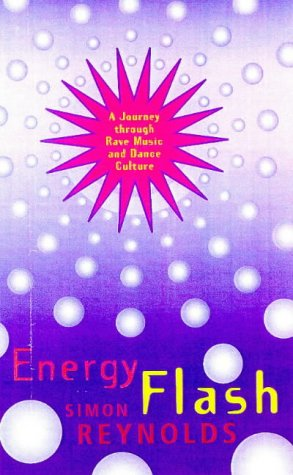 Energy Flash: A Journey through Rave Music and Dance Culture by Simon Reynolds (1998-08-21)