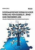 Systematischer Vergleich der Wirkung von Google-, Bing- und Facebook Ads: Inklusive Praxisumfrage unter Kaffeehändlern online