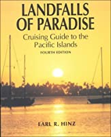 Landfalls of Paradise: Cruising Guide to the Pacific Islands (A Latitude 20 Book)
