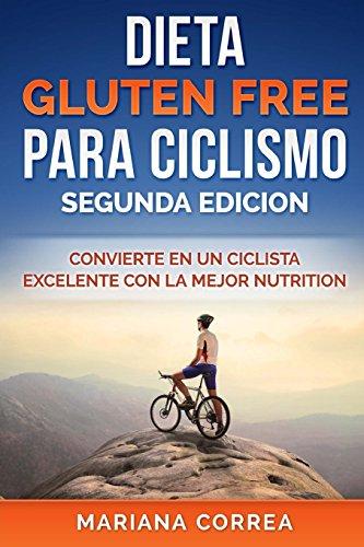 DIETA GLUTEN FREE Para CICLISMO SEGUNDA EDICION: CONVIERTE EN UN CICLISTA EXCELENTE CON La MEJOR NUTRICION