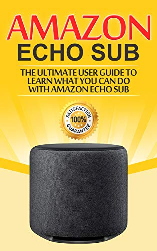Amazon Echo: Sub : The Ultimate User Guide to Learn What You Can Do with Amazon Echo Sub (Alexa Second Generation Book 1) (English Edition)
