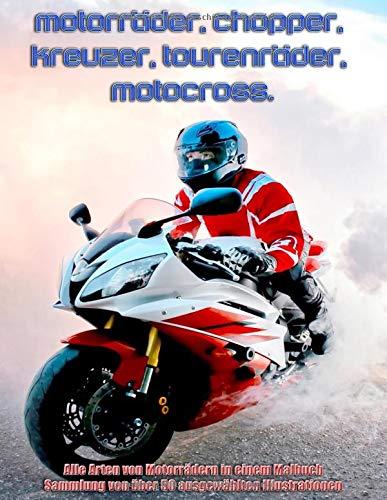 Motorräder, Chopper, Kreuzer, Tourenräder, Motocross, Alle Arten von Motorrädern in einem Malbuch, Sammlung von über 50 ausgewählten Illustrationen