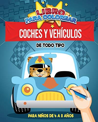 Libro para Colorear : Coches y Vehiculos de Todo Tipo   Para niños de 4 a 8 años: 30 colorantes para los entusiastas de los coches   62 páginas, ... la chica o el chico Navidad Fêtes Cumpleaños
