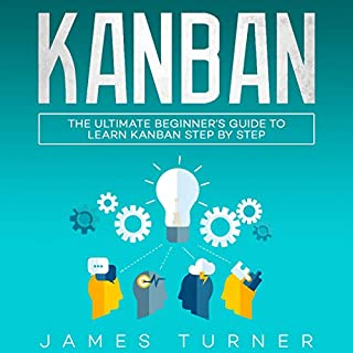 Kanban     The Ultimate Beginner's Guide to Learn Kanban Step by Step              By:                                                                                                                                 James Turner                               Narrated by:                                                                                                                                 Russell Newton                      Length: 3 hrs and 47 mins     25 ratings     Overall 5.0