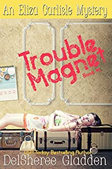 Trouble Magnet (Eliza Carlisle Mystery Book 1) by [DelSheree Gladden]