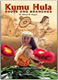 Kumu Hula: Roots and Branches (Hardcover)