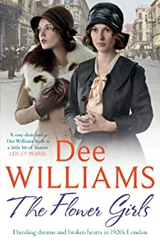 The Flower Girls: Dazzling dreams and broken hearts in 1920s London by [Dee Williams]