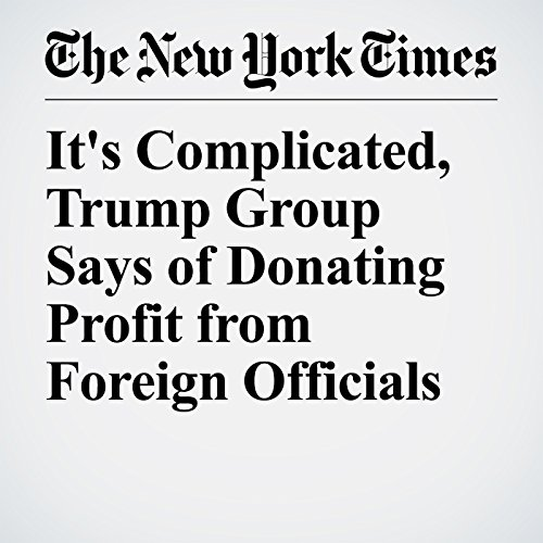 It's Complicated, Trump Group Says of Donating Profit from Foreign Officials copertina
