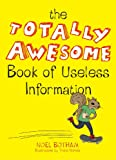 The Totally Awesome Book of Useless Information...