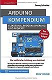 Arduino: Kompendium: Elektronik, Programmierung und Projekte - Danny Schreiter