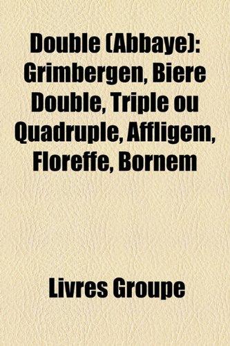 Double (Abbaye): Grimbergen, Bire Double, Triple Ou Quadruple, Affligem, Floreffe, Bornem