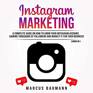 Instagram Marketing: A Complete Guide on How to Grow Your Instagram Account, Gaining Thousands of Followers and Market It for Your Business: 2 Books in 1                   By:                                                                                                                                 Marcus Baumann                               Narrated by:                                                                                                                                 Chet Barker,                                                                                        Dave Wright                      Length: 3 hrs and 19 mins     44 ratings     Overall 4.6