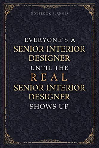 Notebook Planner Everyone's A Senior Interior Designer Until The Real Senior Interior Designer Shows Up Luxury Job Title Cover: Daily Journal, Small ... Daily, 6x9 inch, 120 Pages, A5, Journal