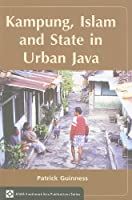 Kampung, Islam and State in Urban Java (Asian Studies Association of Australia Southeast Asia Publications Series)