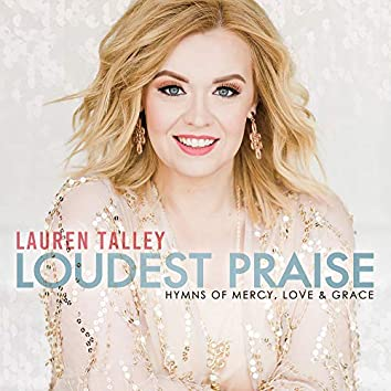 Loudest Praise: Hymns of Mercy, Love and Grace