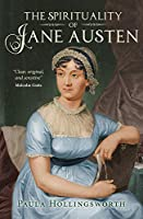 The Spirituality of Jane Austen: Her Faith Through Her Life, Letters and Literature