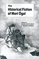 Historical Fiction of Mori Ogai (UNESCO Collection of Representative Works Japanese Series)