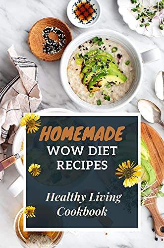 Homemade Wow Diet Recipes: Healthy Living Cookbook: Wow Diet Dishes (English Edition)