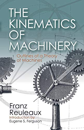 Compare Textbook Prices for The Kinematics of Machinery: Outlines of a Theory of Machines  ISBN 9780486611242 by Franz Reuleaux,Eugene S. Ferguson
