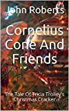 Cornelius Cone And Friends: The Tale Of Tricia Trolley's Christmas Cracker (The New Adventures Of Cornelius Cone And Friends) (English Edition)