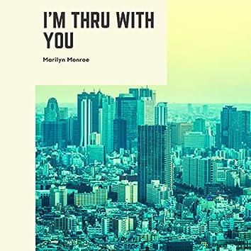 I'm Thru With You