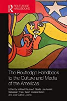 The Routledge Handbook to the Culture and Media of the Americas (Routledge Handbooks)