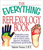 The Everything Reflexology Books: Manipulate Zones in the Hands and Feet to Relieve Stress, Improve Circulation, and Promote Good Health (Everything)