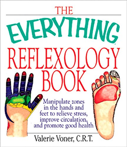The Everything Reflexology Books: Manipulate Zones in the Hands and Feet to Relieve Stress, Improve Circulation, and Promote Good Health (Everything®)