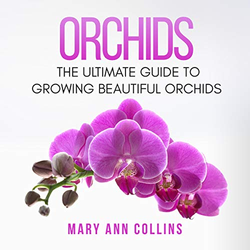 Orchids: The Ultimate Guide to Growing Beautiful Orchids audiobook cover art