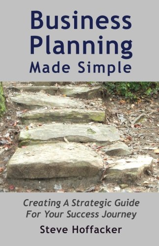 Book: Business Planning Made Simple - Creating A Strategic Guide For Your Success Journey by Steve Hoffacker