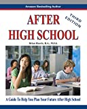 After High School- Third Edition: A Guide To Help You Plan Your Future After High School