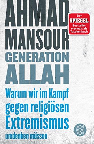 Generation Allah. Warum wir im Kampf gegen religiösen Extremismus umdenken müssen