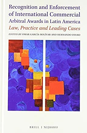 Recognition and Enforcement of International Commercial Arbitral Awards in Latin America: Law, Practice and Leading Cases by Brill - Nijhoff (2014-12-01)