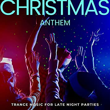 Christmas Anthem - Trance Music For Late Night Parties