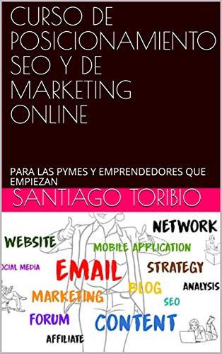 MARKETING DIGITAL, CURSO DE POSICIONAMIENTO SEO  Y DE MARKETING ONLINE: PARA LAS PYMES Y EMPRENDEDORES QUE EMPIEZAN (Spanish Edition)