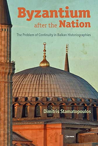 Compare Textbook Prices for Byzantium after the Nation: The Problem of Continuity in Balkan Historiographies  ISBN 9789633863077 by Stamatopoulos, Dimitris