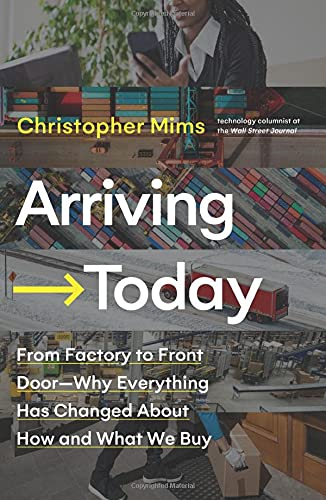 Arriving Today: From Factory to Front Door -- Why Everything Has Changed About How and What We Buy