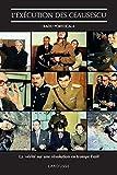 L'éxécution des Ceaucescu - La vérité sur une révolution en trompe l'oeil