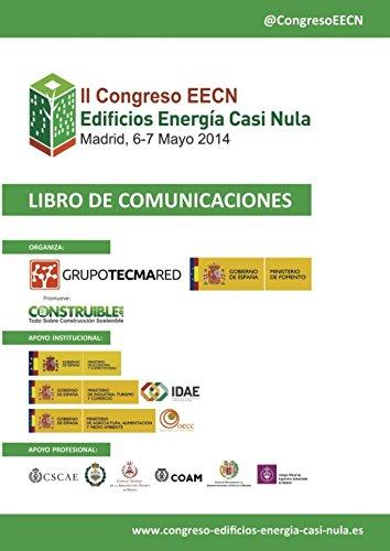 Libro de Comunicaciones II Congreso Edificios Energía Casi Nula: Celebrado en Madrid, 6 y 7 Mayo 2014