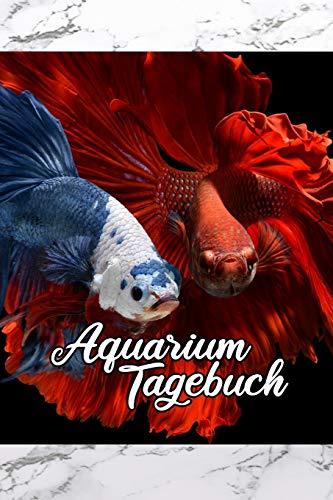 Aquarium Tagebuch: Terminplaner, Notizbuch für Fisch, Aquaristik, Kampffisch lieben und ihre Wasserwechsel schriftlich festhalten wollen