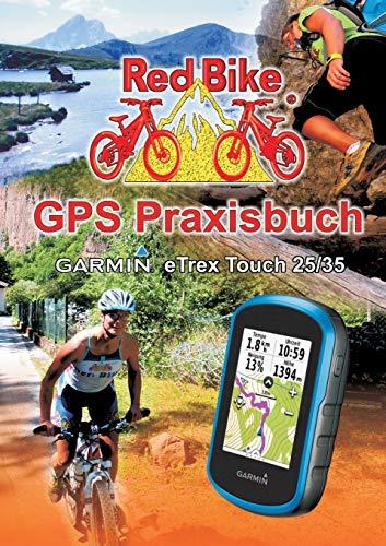 GPS Praxisbuch Garmin eTrex Touch 25/35: Praxis- und modellbezogen für einen schnellen Einstieg (GPS Praxisbuch-Reihe von Red Bike)