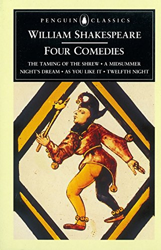 William Shakespeare: Four Comedies: The Taming of the Shrew, A Midsummer Night's Dream, As You Like It, and Twelfth Nigh