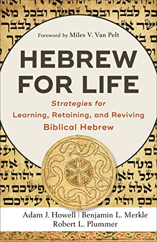 Hebrew for Life: Strategies for Learning, Retaining, and Reviving Biblical Hebrew (English Edition)