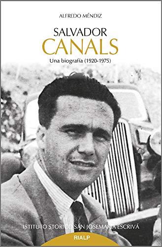 Salvador Canals. Una biografía (1920-1975) (Libros sobre el Opus Dei)