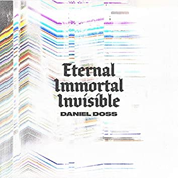 Eternal Immortal Invisible