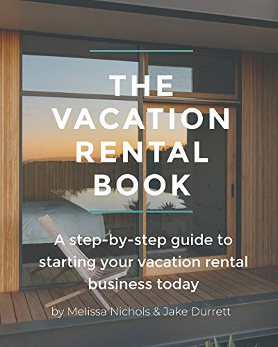 The Vacation Rental Book: A step-by-step guide to starting your vacation rental business today