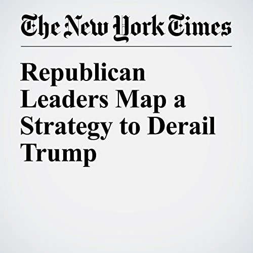Republican Leaders Map a Strategy to Derail Trump cover art