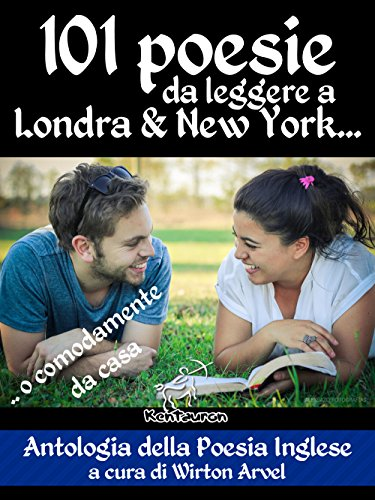 101 poesie da leggere a Londra & New York: .. o comodamente da casa (Antologia della poesia inglese) (Poeti inglesi)