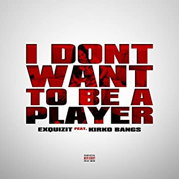 I Don't Want to Be a Player (feat. Kirko Bangz)